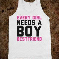 Every Girl Needs a Boy Bestfriend - Text Tees