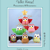 Pattern Who Knew, Pincushions or Ornaments, Owls  by Susie C Shore Designs