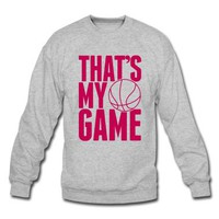 basketball - that&#x27;s my game Sweatshirt | Spreadshirt | ID: 9635823