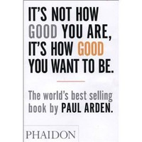 It's Not How Good You Are, Its How Good You Want to Be: The World's Best Selling Book [Paperback]