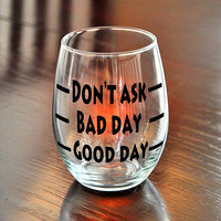Good Day Bad Day DON'T ASK stemless wine glass