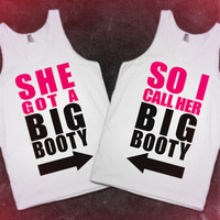 She Got A Big Booty / So I Call Her Big Booty Matching BFF Tanks