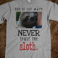 Never trust the sloth. - Shirts 706