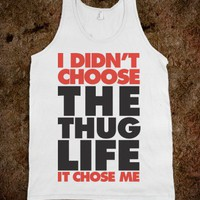 I Didn't Choose Thug Life (Tank) - Thug Life