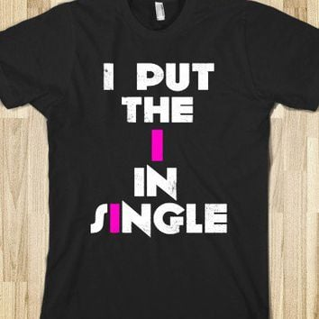 I Put the I in Single!  - Well Damn