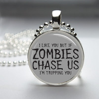 Round Glass Bezel Pendant If Zombies Chase Us I&#x27;m by IncrediblyHip