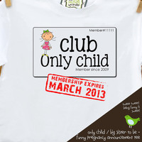 only child shirt for big sister to be - funny club only child with membership expiring (aka your due date)