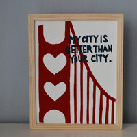 San Francisco is Better Than Your City 11x14 Print