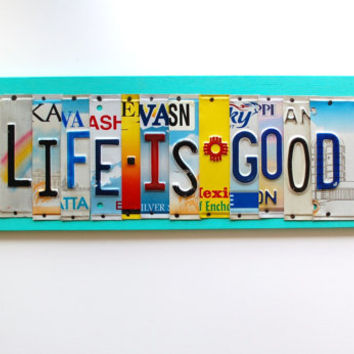 LIFE IS GOOD ooak license plate sign, motivational decor, valentines day gift, wedding gift, anniversary, birthday gift