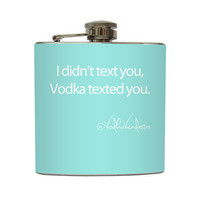 I Didn't Text You Vodka Texted You Custom Color Vodka Vendettas Funny Flask Stainless Steel 6 oz Liquor Hip Flask LC-1134