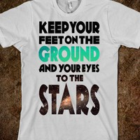 Keep Your Feet on the Ground and Your Eyes to the Stars - Lovin&#x27; Life - Skreened T-shirts, Organic Shirts, Hoodies, Kids Tees, Baby One-Pieces and Tote Bags
