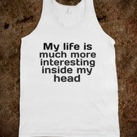 my life is more interesting inside my head - Quotes - Skreened T-shirts, Organic Shirts, Hoodies, Kids Tees, Baby One-Pieces and Tote Bags