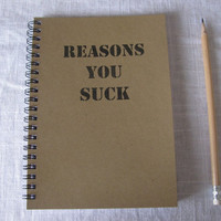 Reasons You Suck... - 5 x 7 journal