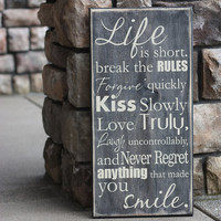 Life is Short Break the Rules Forgive Quickly Kiss Slowly Quote Saying Distressed Wooden Sign