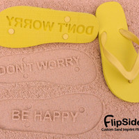 Custom Flip Flops. Personalize With Your Sand Imprint Design. No Minimum Order Quantity. Don't Worry Be Happy Flip Flops.