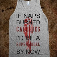 IF NAPS BURNED CALORIES ID BE A SUPERMODEL BY NOW