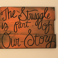 Custom Quote Sign &amp;quot;The struggle is part of our story&amp;quot;