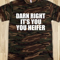 DARN RIGHT IT'S YOU, YOU HEIFER
