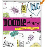 Doodle Diary: Art Journaling for Girls: Dawn DeVries Sokol: 9781423605294: Books