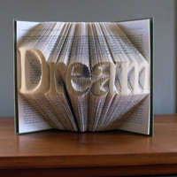 Dream - Inspirational Art - Home Decor - Folded Book Art - Book Sculpture - Unique Gift - Altered Book - Decorative Arts