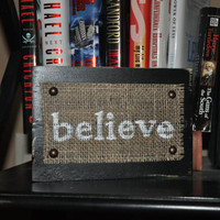 Wooden Sign with Burlap Believe  8 x 5 1/2 by dlynnart on Etsy