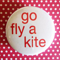 "GO FLY A KITE -  1.75"" Badge / Pinback Button"