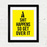"Shit Happens So Get Over It :  8x10"" Typography Art Print (Yellow and Black)"