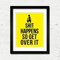 Shit Happens So Get Over It :  8x10&quot; Typography Art Print (Yellow and Black)