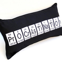 Procrastination  Chemistry Periodic Table Pillow