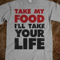 Take My Food I&#x27;ll Take Your Life - Summer Of Fun - Skreened T-shirts, Organic Shirts, Hoodies, Kids Tees, Baby One-Pieces and Tote Bags