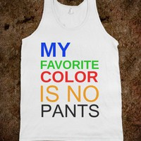 my favorite color is no pants tank - Hipster Shirts - Skreened T-shirts, Organic Shirts, Hoodies, Kids Tees, Baby One-Pieces and Tote Bags