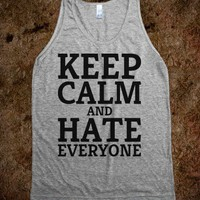 Keep Calm & Hate Everyone