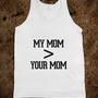 My Mom > Your Mom - Awesome fun #$!!*& - Skreened T-shirts, Organic Shirts, Hoodies, Kids Tees, Baby One-Pieces and Tote Bags