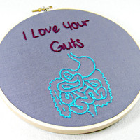I Love Your Guts Anatomy Embroidery Hoop Art by HeyPaulStudios