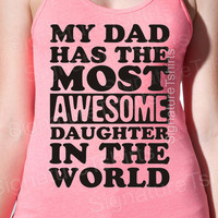 Most Awesome Daughter Tank Top American Apparel My Dad has the Fathers Day NEON in the world UNISEX womens  S, M, L, XL matching Daddy shirt