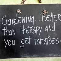 Garden sign, better than therapy