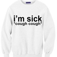 I'm sick, cough cough