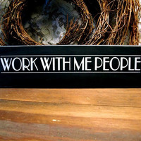 Work With Me People Wood Sign Funny Wall Decor Plaque