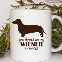Coffee Mug with Wiener dog You Should see my Wiener in by Mugsleys