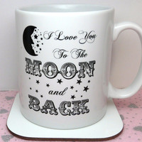 I Love You To The Moon And Back Mug by BohemiasLookingGlass