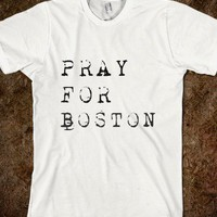 PRAY FOR BOSTON - ANGLOSAXON - Skreened T-shirts, Organic Shirts, Hoodies, Kids Tees, Baby One-Pieces and Tote Bags