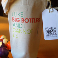 I Like Big Bottles And I Cannot Lie by PamelaFugateDesigns