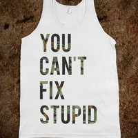 You Can&#x27;t Fix Stupid - Ruralrule - Skreened T-shirts, Organic Shirts, Hoodies, Kids Tees, Baby One-Pieces and Tote Bags