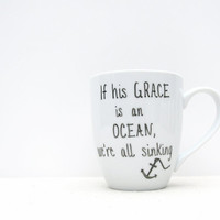 "Coffee Mug - ""If his GRACE is an OCEAN we're all sinking"" Anchor Mug - Christian Mug - Black and White Coffee Cup - David Crowder Band"