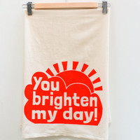 You Brighten My Day - screen printed, organic cotton tea towel, custom colors