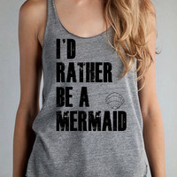 Id rather be a MERMAID I&#x27;d Girls Ladies Heathered Tank Top Shirt silkscreen screenprint Alternative Apparel