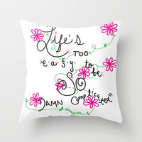 """Life's Too Easy"" Throw Pillow by Kayla Gordon 