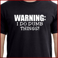 WARNING I Do Dumb Things Funny Mens Womens T-Shirt tshirt shirt Christmas Gift S, M, L, XL, 2XL more colors