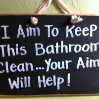 I Aim to Keep this bathroom cleanyour Aim will by trimblecrafts
