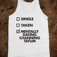 Single Taken Mentally Dating Channing Tatum  - Dating Studs Shop - Skreened T-shirts, Organic Shirts, Hoodies, Kids Tees, Baby One-Pieces and Tote Bags